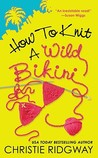 How to Knit a Wild Bikini (Malibu and Ewe #1)