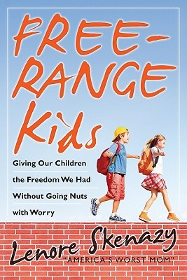 Free-Range Kids, Giving Our Children the Freedom We Had Witho... by Lenore Skenazy