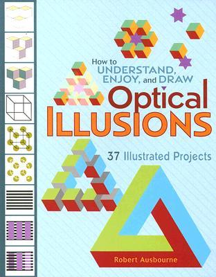 How to Understand, Enjoy and Draw Optical Illusions by Robert Ausbourne
