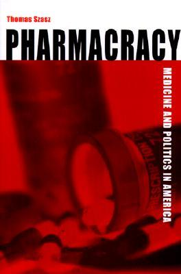 Pharmacracy by Thomas Stephen Szasz