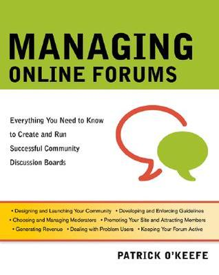 Managing Online Forums by Patrick O'Keefe