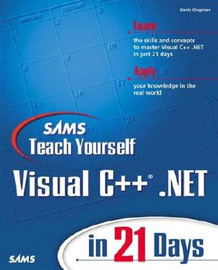 Teach Yourself Visual C++.Net in 21 Days by Davis Chapman