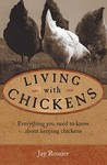 Living with Chickens: Everything you need to know about keeping chickens