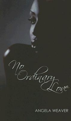 No Ordinary Love by Angela Weaver