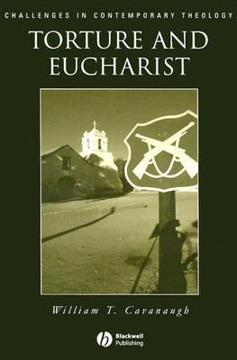 Torture and Eucharist by William T. Cavanaugh