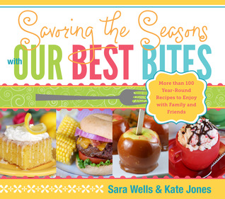 Savoring the Seasons with Our Best Bites by Sara Wells