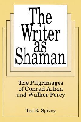 The Writer as Shaman by Ted R. Spivey