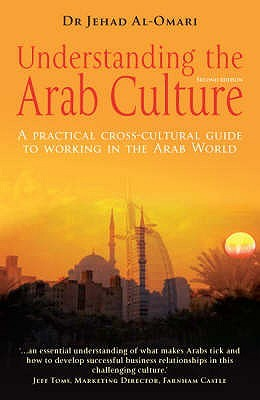 Understanding The Arab Culture: A Practical Cross Cultural Guide To Working In The Arab World (Working With Other Cultures)