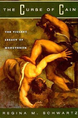 The Curse of Cain: The Violent Legacy of Monotheism