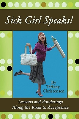 Sick Girl Speaks!: Lessons and Ponderings Along the Road to Acceptance