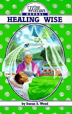 Healing Wise (Wise Woman Herbal Series)
