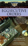 Eggsecutive Orders (A White House Chef Mystery, #3)