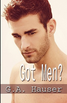 Got Men? by G.A. Hauser