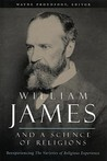 "William James and a Science of Religions: Reexperiencing ""The Varieties of Religious Experience"""