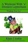 A Weekend with 'a' Drunken Leprechaun: Finding Your Joy