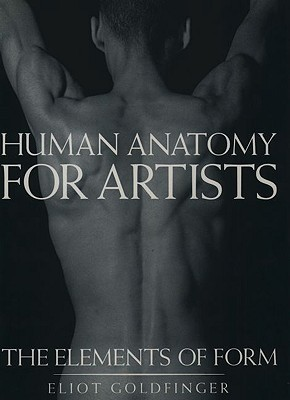 Human Anatomy for Artists by Eliot Goldfinger