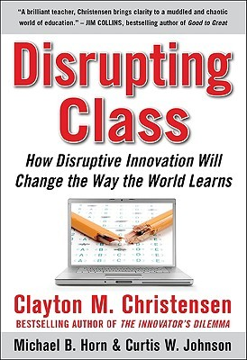 Disrupting Class by Clayton M. Christensen