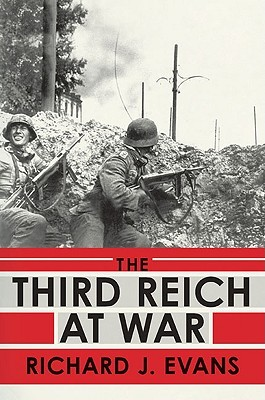 The Third Reich at War, 1939-1945 by Richard J. Evans