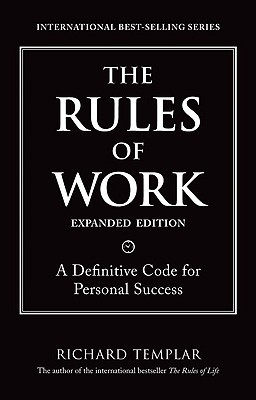 The Rules of Work, Expanded Edition by Richard Templar