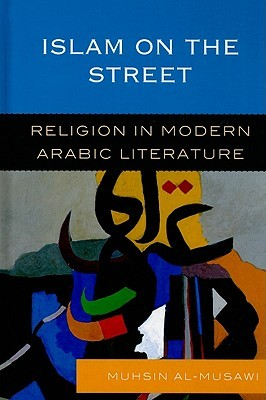 Islam on the Street: Religion in Modern Arabic Literature