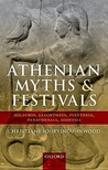 Athenian Myths and Festivals: Aglauros, Erechtheus, Plynteria, Panathenaia, Dionysia