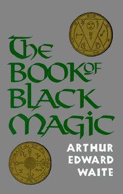 Book of Black Magic by Arthur Edward Waite