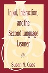 Input, Interaction, and the Second Language Learner