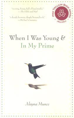 When I Was Young & In My Prime by Alayna Munce