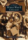 Chicago, World War II   (IL)   (Images of America)