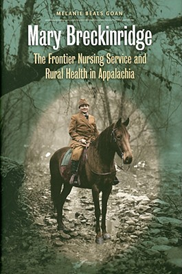 Mary Breckinridge: The Frontier Nursing Service & Rural Health in Appalachia