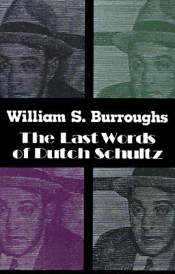 The Last Words of Dutch Schultz by William S. Burroughs