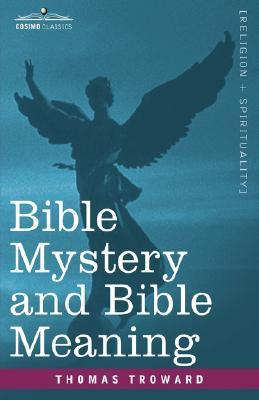 Bible Mystery and Bible Meaning by Thomas Troward