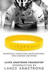 Livestrong: Inspirational Stories From Cancer Survivors   From Diagnosis To Treatment And Beyond