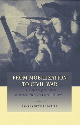 From Mobilization to Civil War by Pamela Beth Radcliff
