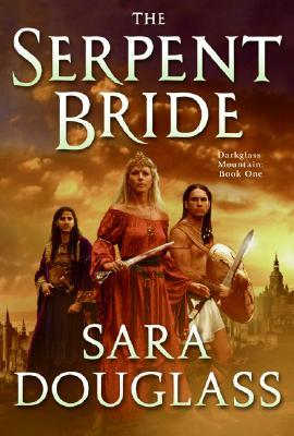 The Serpent Bride by Sara Douglass