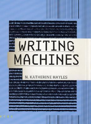 Writing Machines by N. Katherine Hayles
