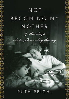 Not Becoming My Mother by Ruth Reichl