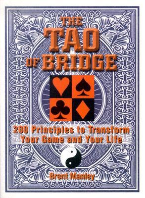 The Tao of Bridge: 200 Principles to Transform Your Game and Your