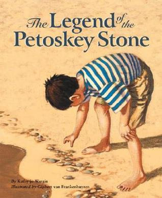 The Legend of the Petoskey Stone Edition 1. (Legend by Kathy-Jo Wargin