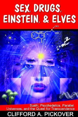 Sex, Drugs, Einstein, & Elves by Clifford A. Pickover