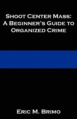 Shoot Center Mass: A Beginner's Guide to Organized Crime