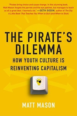 The Pirate's Dilemma by Matt Mason