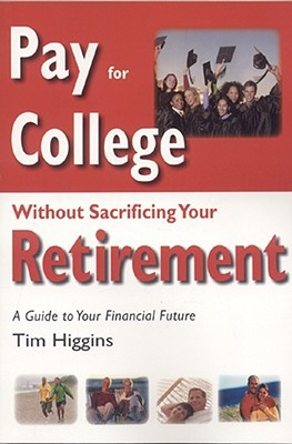 Pay for College Without Sacrificing Your Retirement by Tim Higgins