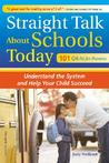 Straight Talk About Schools Today: Understand the System and Help Your Child Succeed