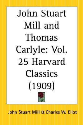 John Stuart Mill and Thomas Carlyle: Part 25 Harvard Classics