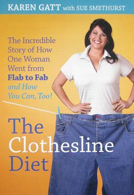 The Clothesline Diet: The Incredible Story of How One Woman Went from Flab to Fab-and How You Can Too!