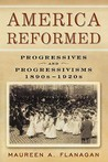 America Reformed: Progressives and Progressivisms, 1890s-1920s