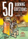 50 Burning Questions: A Sizzling History of Fire