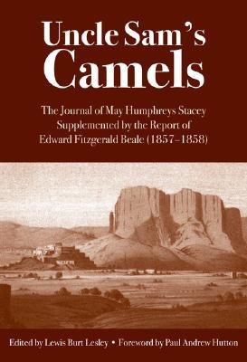 Uncle Sam's Camels: The Journal of May Humphreys Stacey Supplemented by the Report of Edward Fitzgerald Beale (1857-1858)