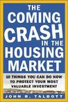 The Coming Crash in the Housing Market the Coming Crash in the Housing Market: 10 Things You Can Do Now to Protect Your Most Valuable Inves10 Things You Can Do Now to Protect Your Most Valuable Investment Tment